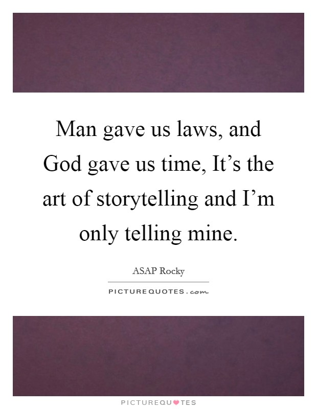 Man gave us laws, and God gave us time, It's the art of storytelling and I'm only telling mine Picture Quote #1
