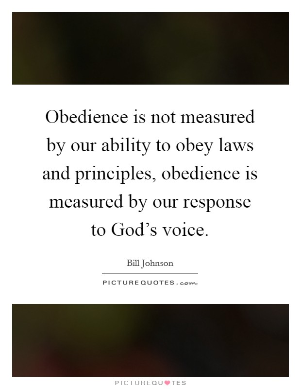 Obedience is not measured by our ability to obey laws and principles, obedience is measured by our response to God's voice Picture Quote #1