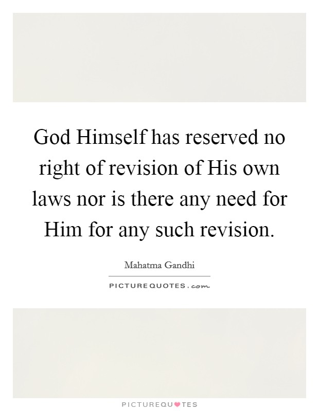God Himself has reserved no right of revision of His own laws nor is there any need for Him for any such revision Picture Quote #1