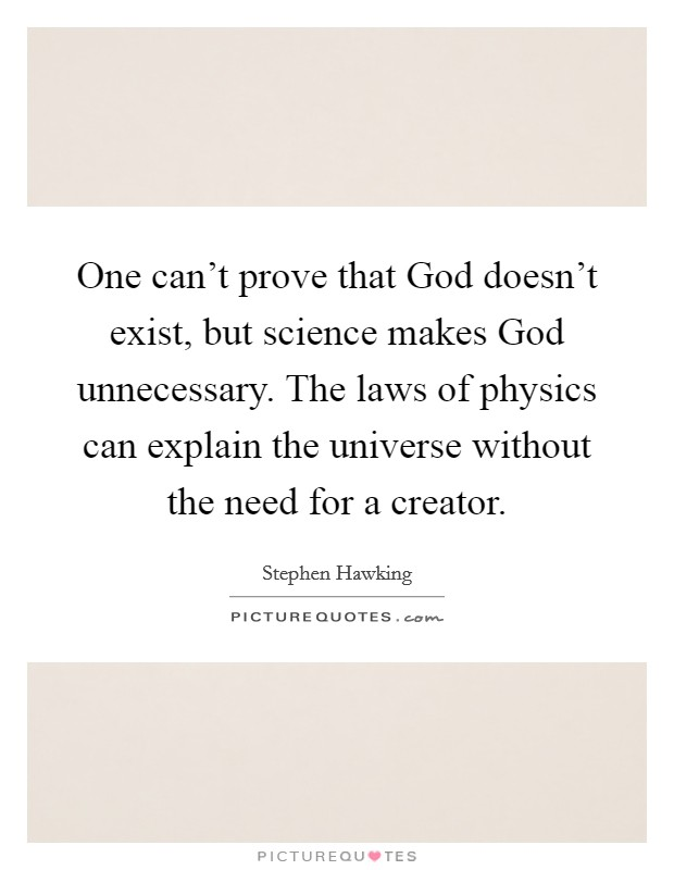 One can't prove that God doesn't exist, but science makes God unnecessary. The laws of physics can explain the universe without the need for a creator Picture Quote #1