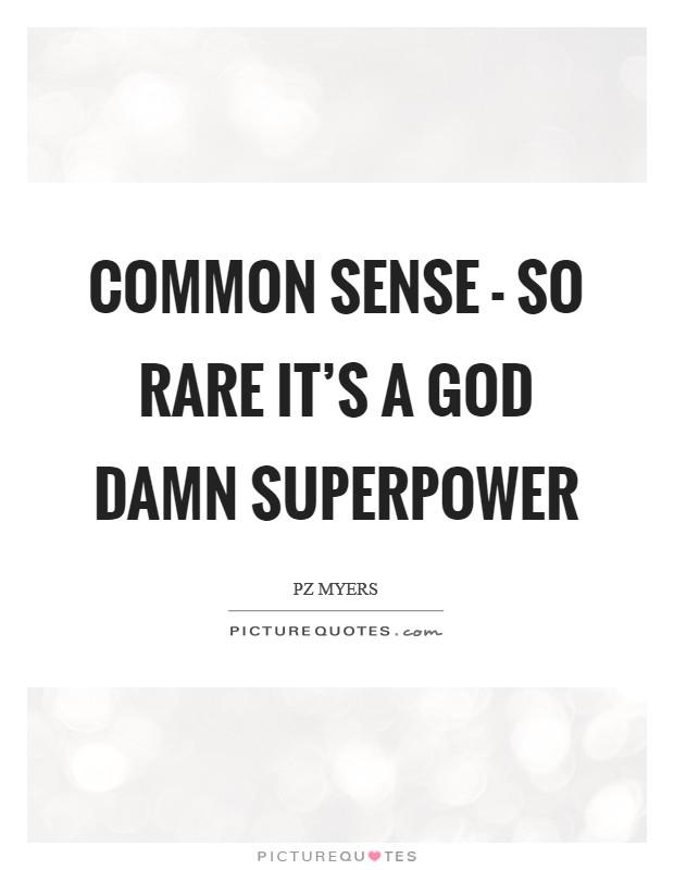 Common sense - so rare it's a God damn superpower Picture Quote #1