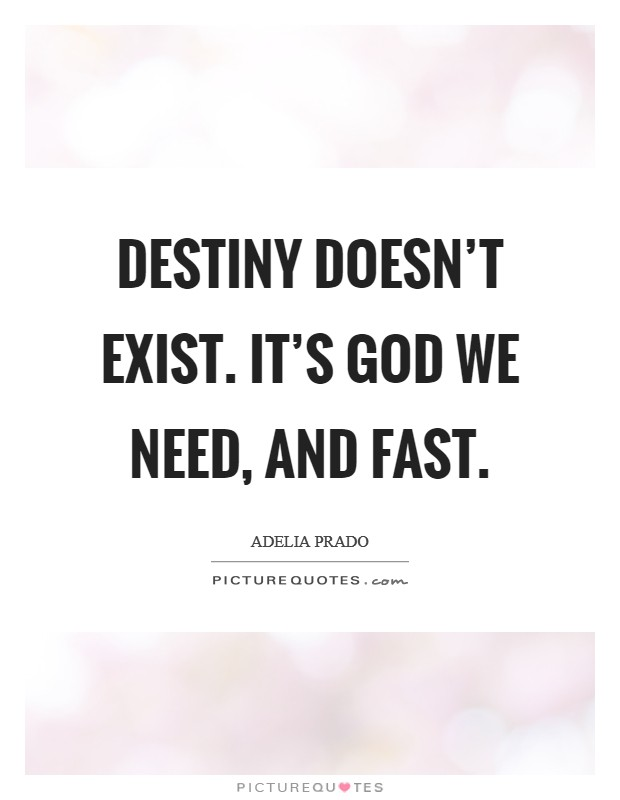 Destiny doesn't exist. It's God we need, and fast Picture Quote #1