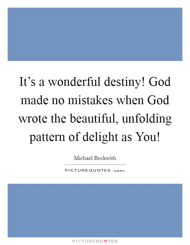 It 39 S A Wonderful Destiny God Made No Mistakes When God Wrote Picture Quotes