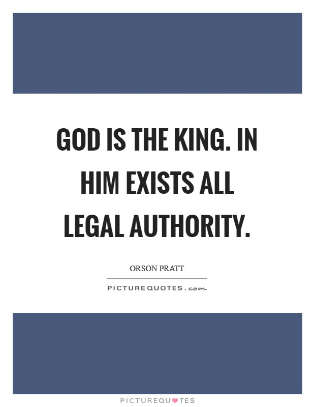 God is the King. In him exists all legal authority Picture Quote #1
