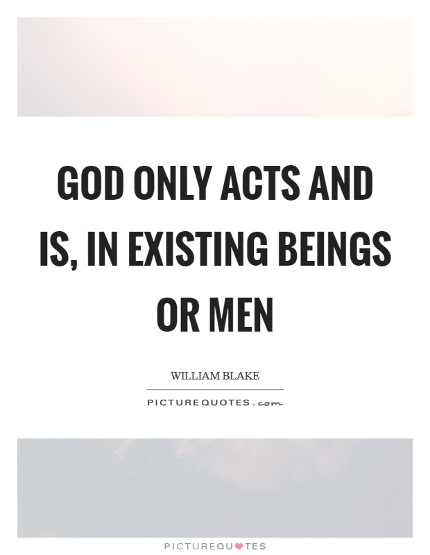 God only acts and is, in existing beings or men Picture Quote #1