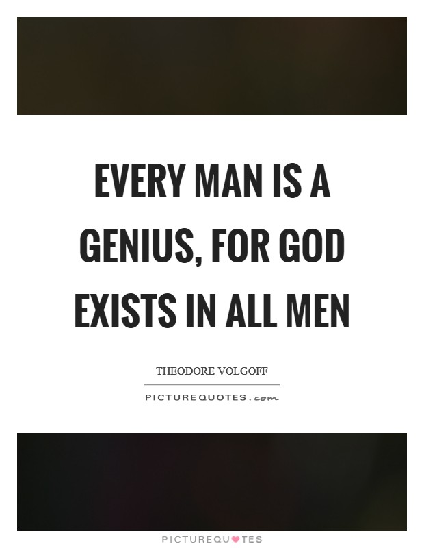 Every man is a genius, for God exists in all men Picture Quote #1