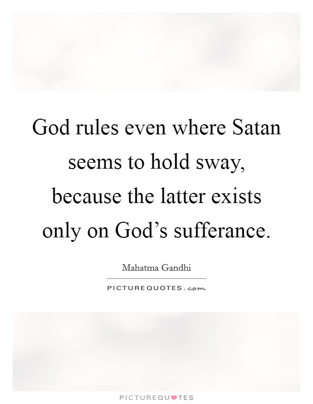 God rules even where Satan seems to hold sway, because the latter exists only on God's sufferance Picture Quote #1