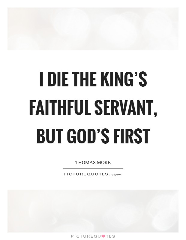 I die the king's faithful servant, but God's first Picture Quote #1