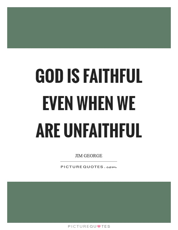 God is faithful even when we are unfaithful Picture Quote #1