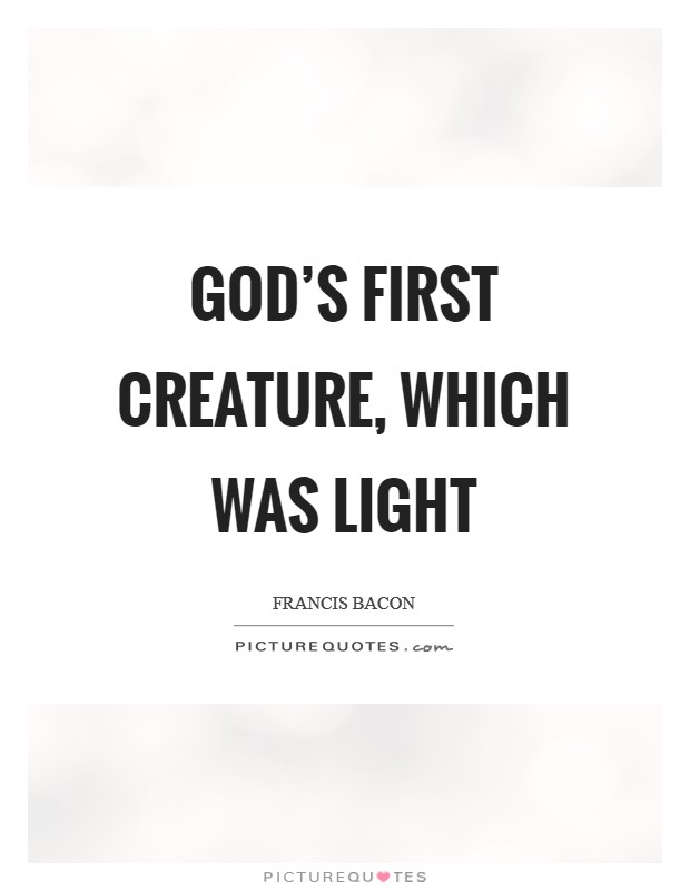 God's first creature, which was light Picture Quote #1
