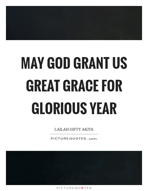 May God grant us great grace for glorious year Picture Quote #1