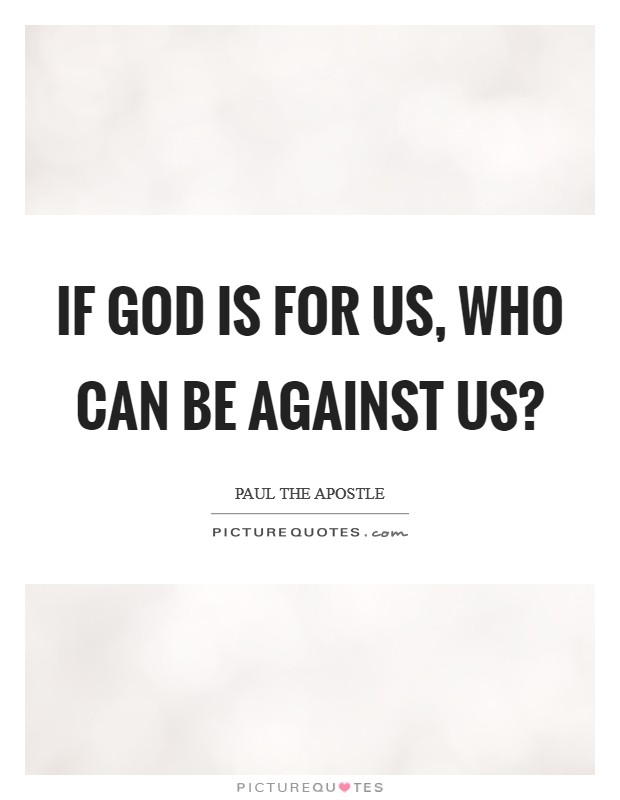 If God is for us, who can be against us? Picture Quote #1