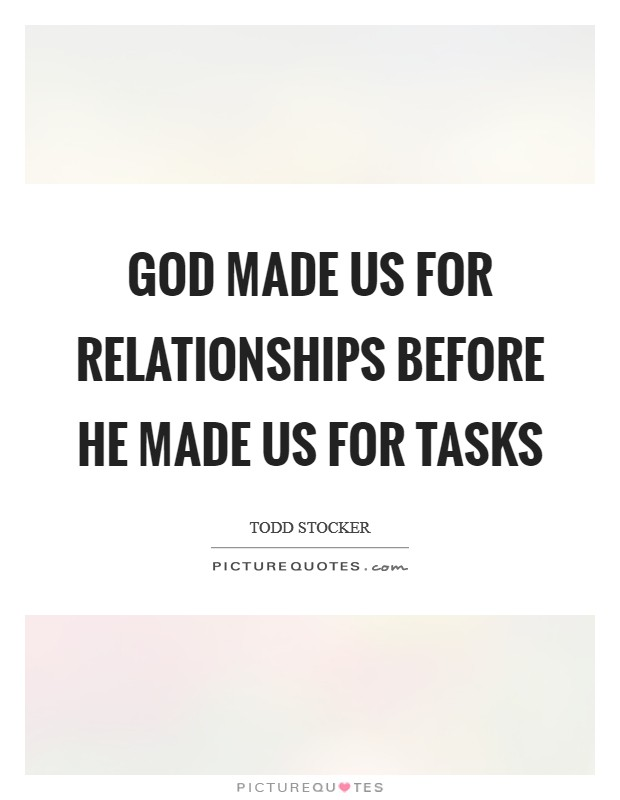 god made us for relationships before he made us for tasks