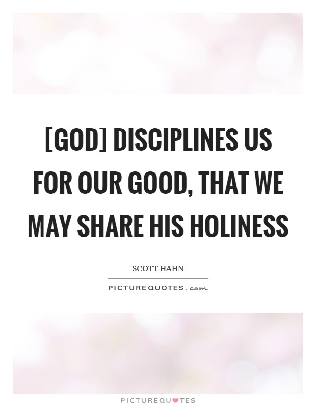 [God] disciplines us for our good, that we may share His holiness Picture Quote #1