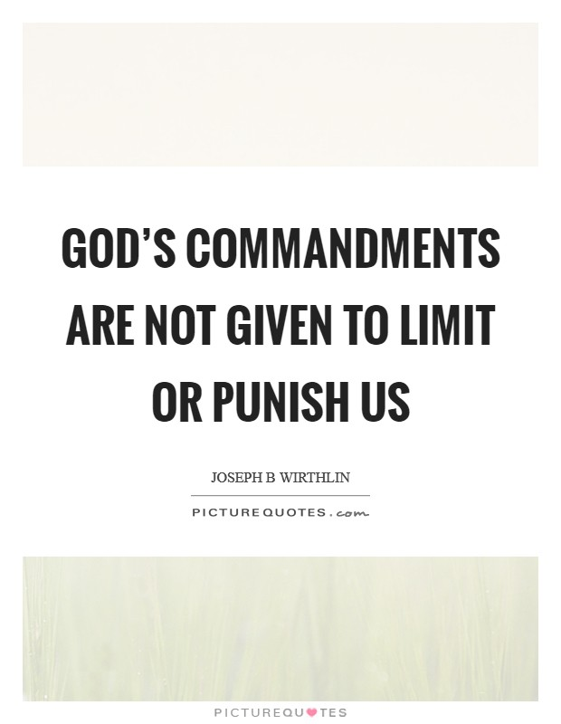 God's commandments are not given to limit or punish us Picture Quote #1