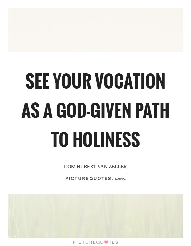 See your vocation as a God-given path to holiness Picture Quote #1