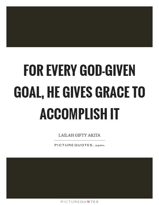 For every God-given goal, He gives grace to accomplish it Picture Quote #1