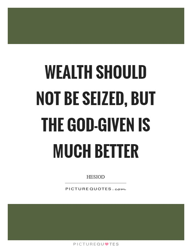 Wealth should not be seized, but the god-given is much better Picture Quote #1