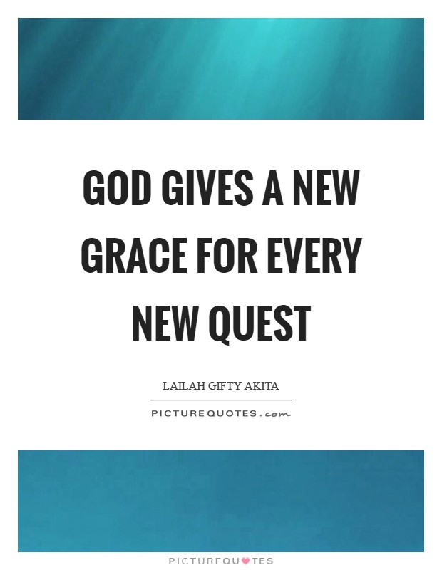 God gives a new grace for every new quest Picture Quote #1