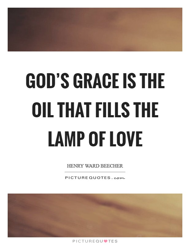 God's grace is the oil that fills the lamp of love Picture Quote #1