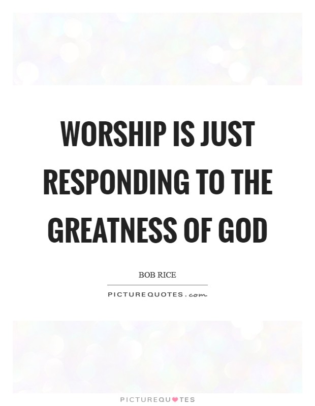 Worship is just responding to the greatness of God Picture Quote #1
