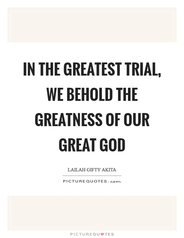 In the greatest trial, we behold the greatness of our great God Picture Quote #1
