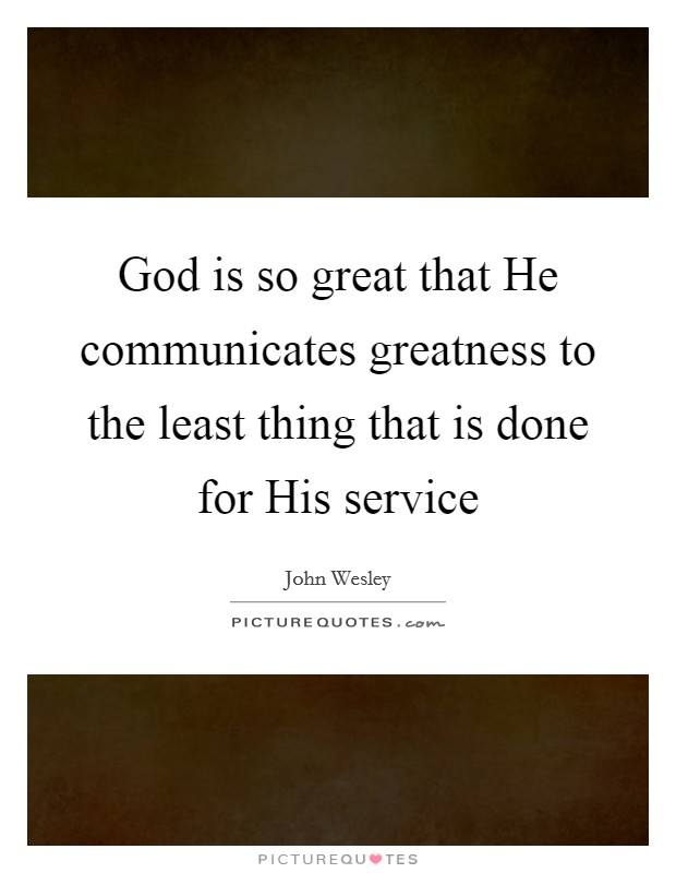 God is so great that He communicates greatness to the least thing that is done for His service Picture Quote #1