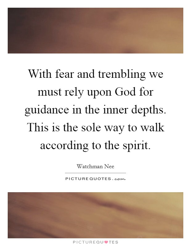 With fear and trembling we must rely upon God for guidance in the inner depths. This is the sole way to walk according to the spirit Picture Quote #1