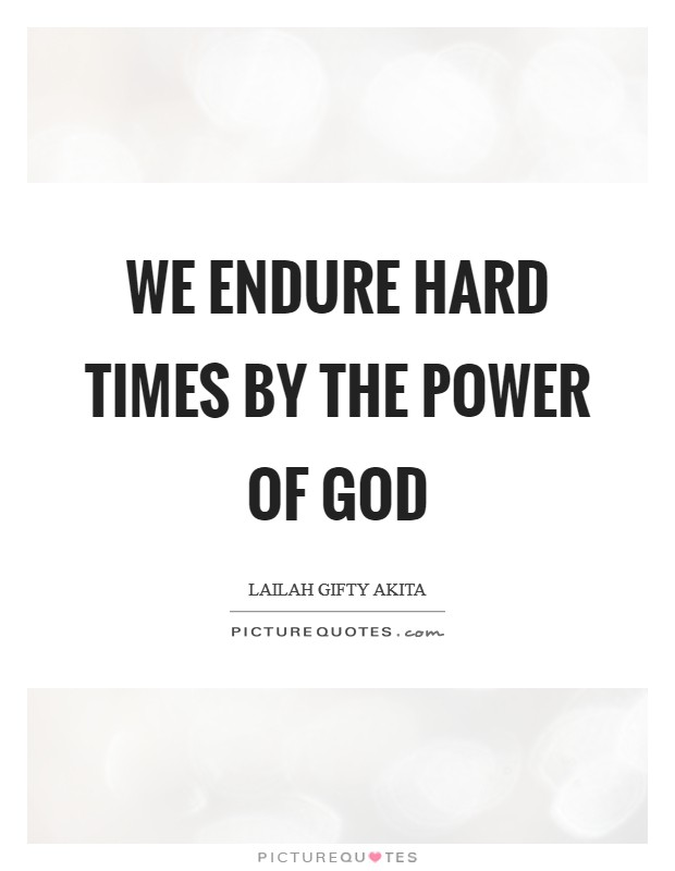 We endure hard times by the power of God Picture Quote #1