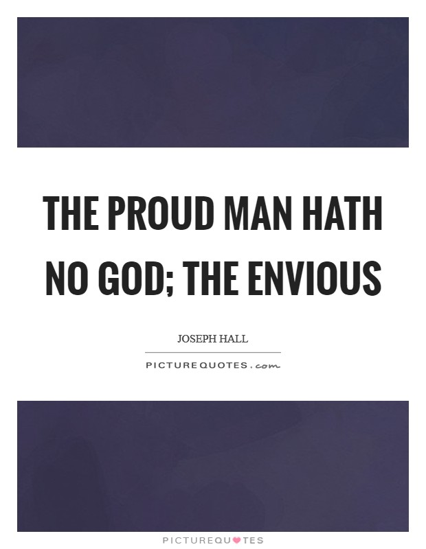 The proud man hath no God; the envious Picture Quote #1