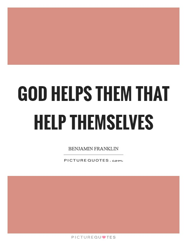 God helps them that help themselves Picture Quote #1