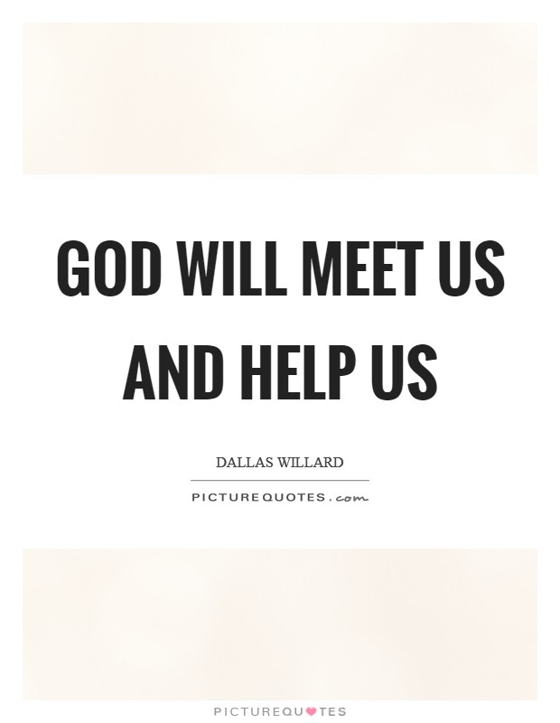 God will meet us and help us Picture Quote #1