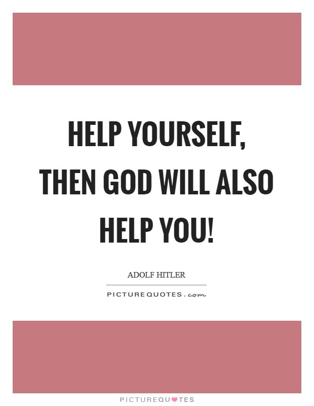 Help yourself, then God will also help you! Picture Quote #1