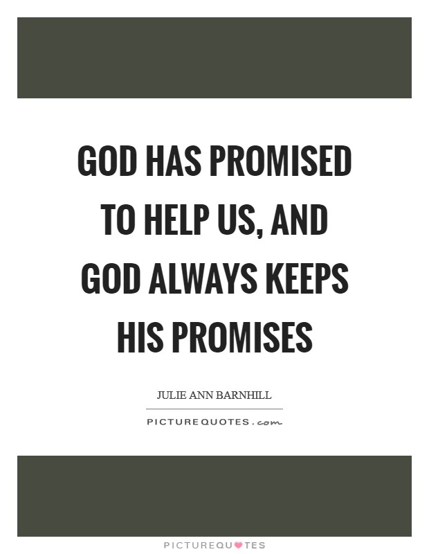 God has promised to help us, and God always keeps His promises Picture Quote #1