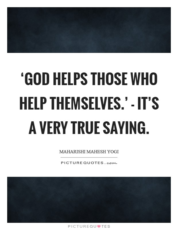 an analysis of god helping those who help themselves Be encouraged with these bible verses about helping you never know how a small act of kindness can draw someone closer to god toggle will themselves be.