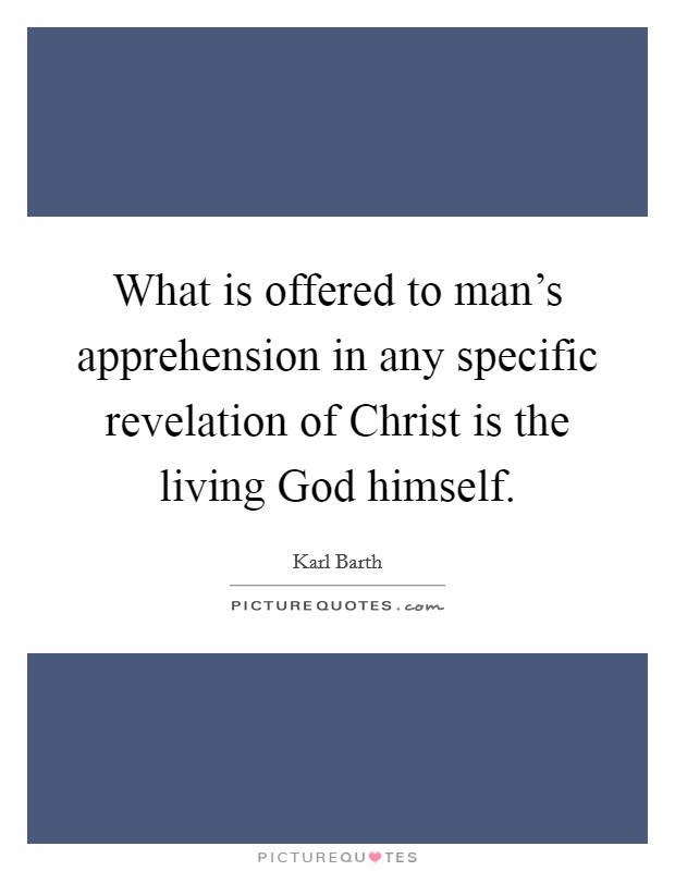 What is offered to man's apprehension in any specific revelation of Christ is the living God himself Picture Quote #1