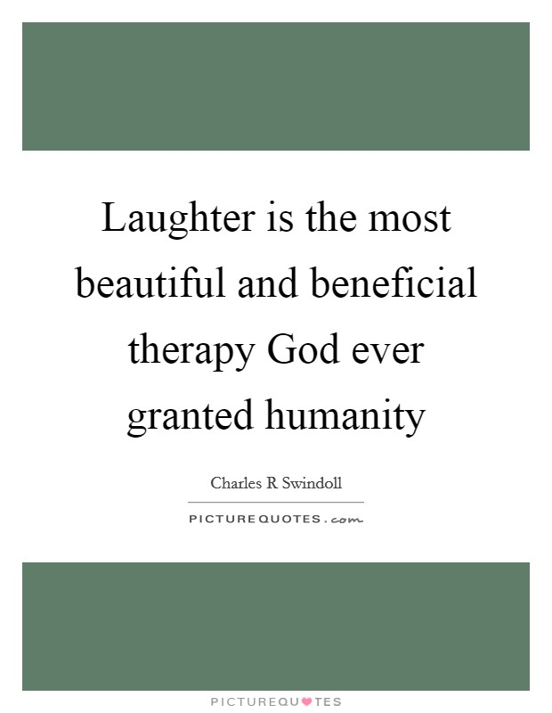 Laughter is the most beautiful and beneficial therapy God ever granted humanity Picture Quote #1