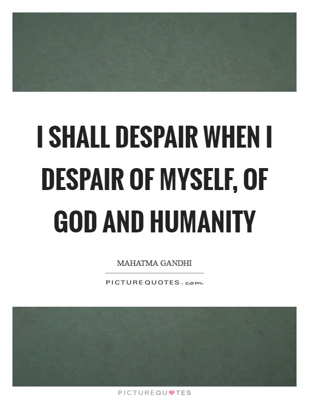 I shall despair when I despair of myself, of God and humanity Picture Quote #1