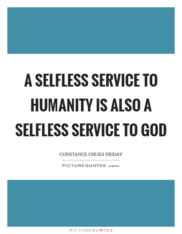 A selfless service to humanity is also a selfless service to God Picture Quote #1