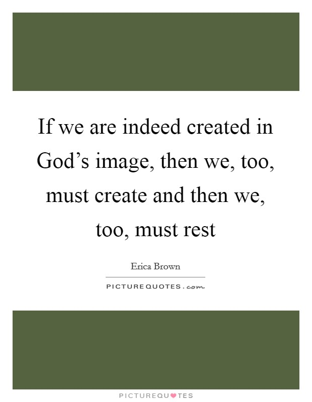 created in gods image What does the image of god mean in   the christian answers that man is created in the image of god  man was the image of god, .