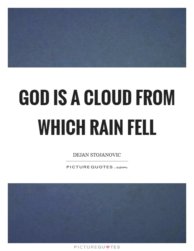 God is a cloud from which rain fell Picture Quote #1