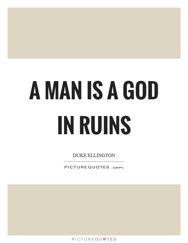 A man is a God in ruins Picture Quote #1