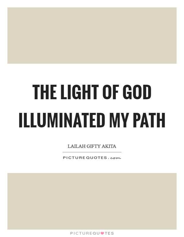 The light of God illuminated my path Picture Quote #1