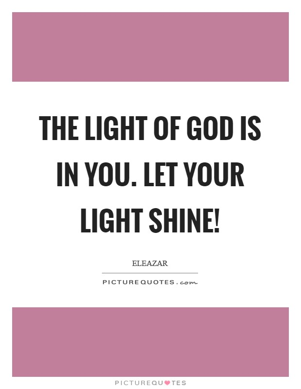 The light of God is in you. Let your light shine! Picture Quote #1