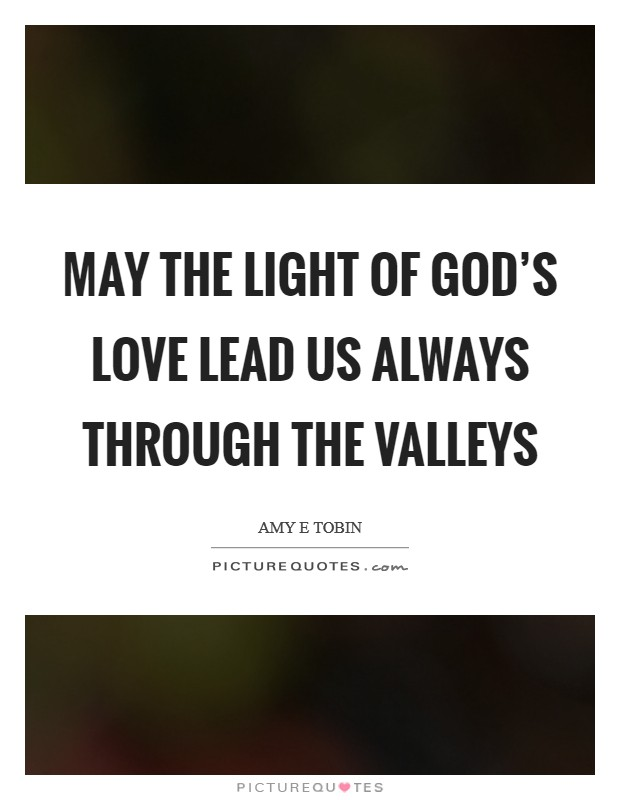 May the light of God's love lead us always through the valleys Picture Quote #1