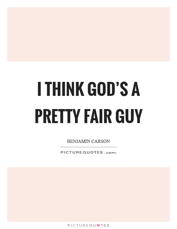 I think God's a pretty fair guy Picture Quote #1