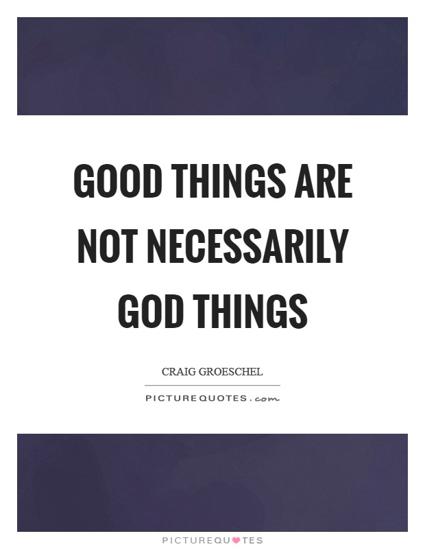 Good things are not necessarily God things Picture Quote #1