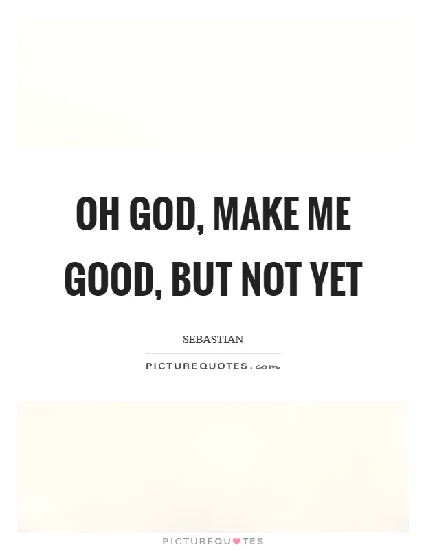 Oh God, make me good, but not yet Picture Quote #1
