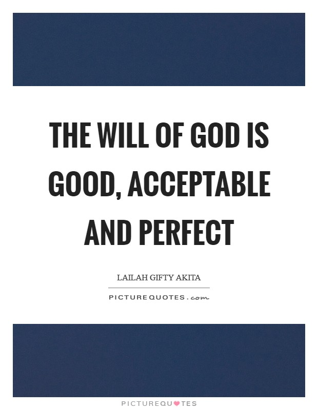 The will of God is good, acceptable and perfect Picture Quote #1