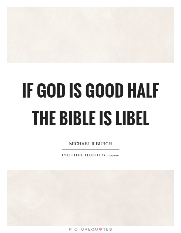 If God is good half the Bible is libel Picture Quote #1